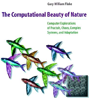 The Computational Beauty of Nature By Flake, Gary William
