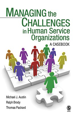 Managing the Challenges in Human Service Organizations By Austin, Michael J./ Packard, Thomas